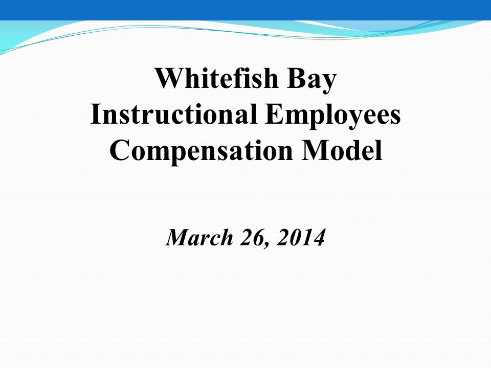 Whitefish Bay Instructional Employees Compensation Model March 26, 2014