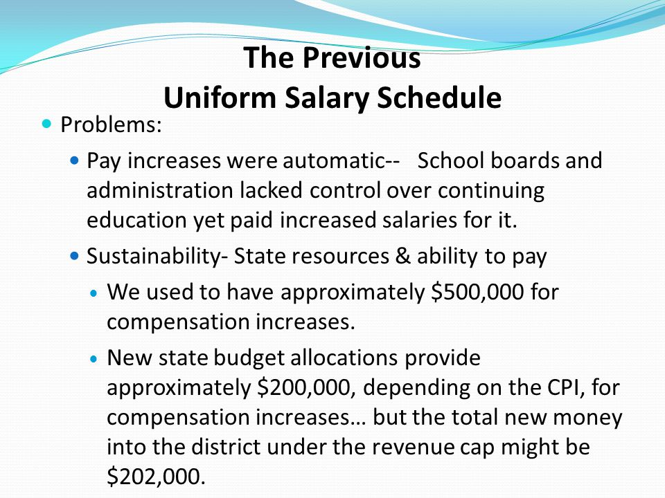 The Previous Uniform Salary Schedule Problems: Pay increases were automatic-- School boards and administration lacked control over continuing educatio