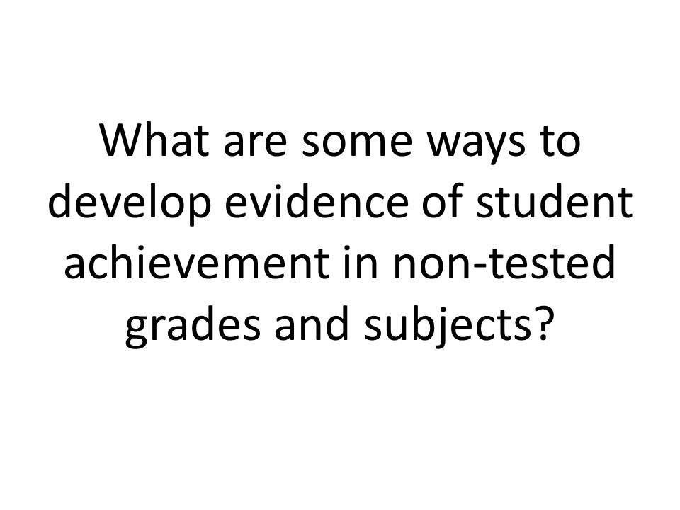 What are some ways to develop evidence of student achievement in non-tested grades and subjects?