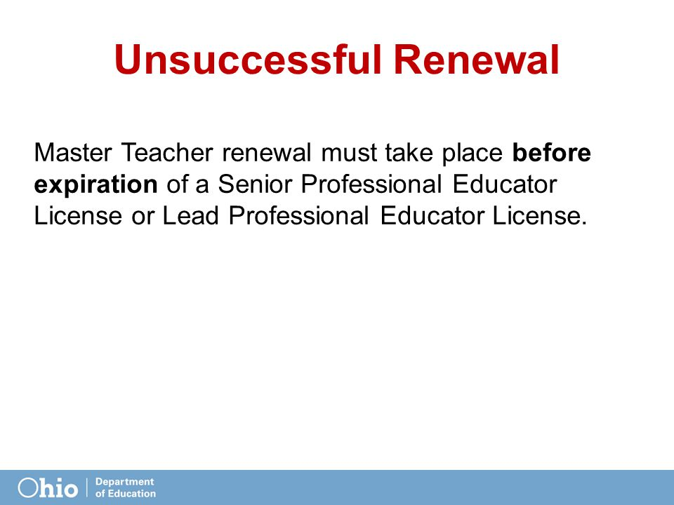 Master Teacher renewal must take place before expiration of a Senior Professional Educator License or Lead Professional Educator License.