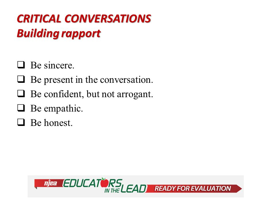 CRITICAL CONVERSATIONS Building rapport  Be sincere.