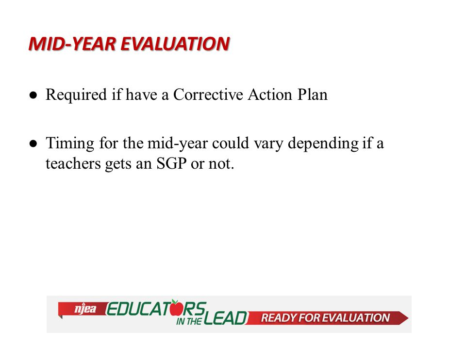 MID-YEAR EVALUATION ●Required if have a Corrective Action Plan ●Timing for the mid-year could vary depending if a teachers gets an SGP or not.