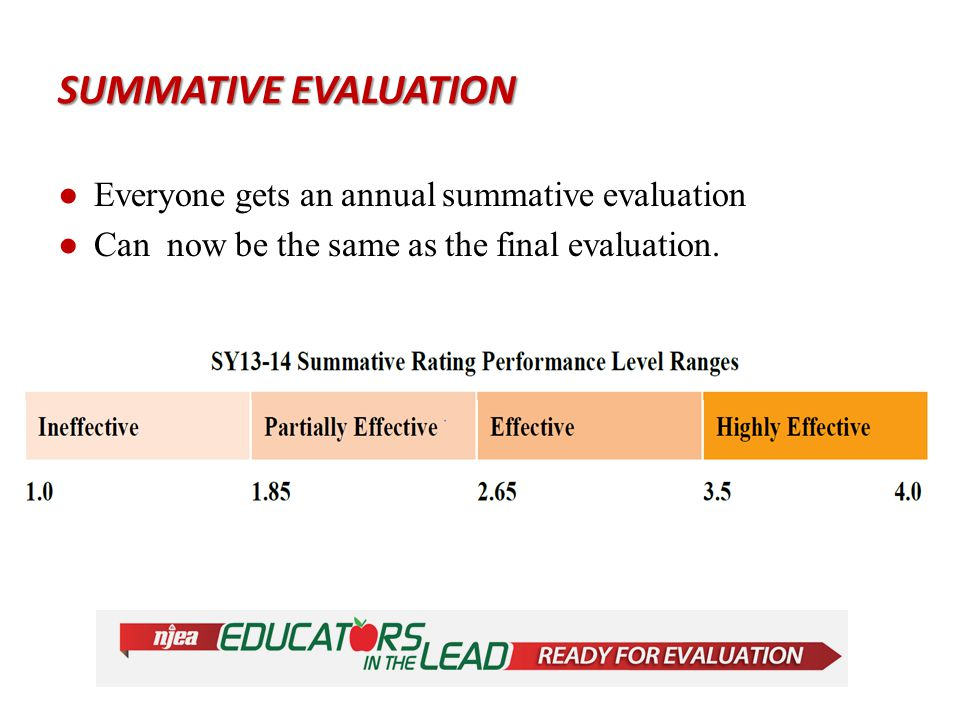 SUMMATIVE EVALUATION ●Everyone gets an annual summative evaluation ●Can now be the same as the final evaluation.