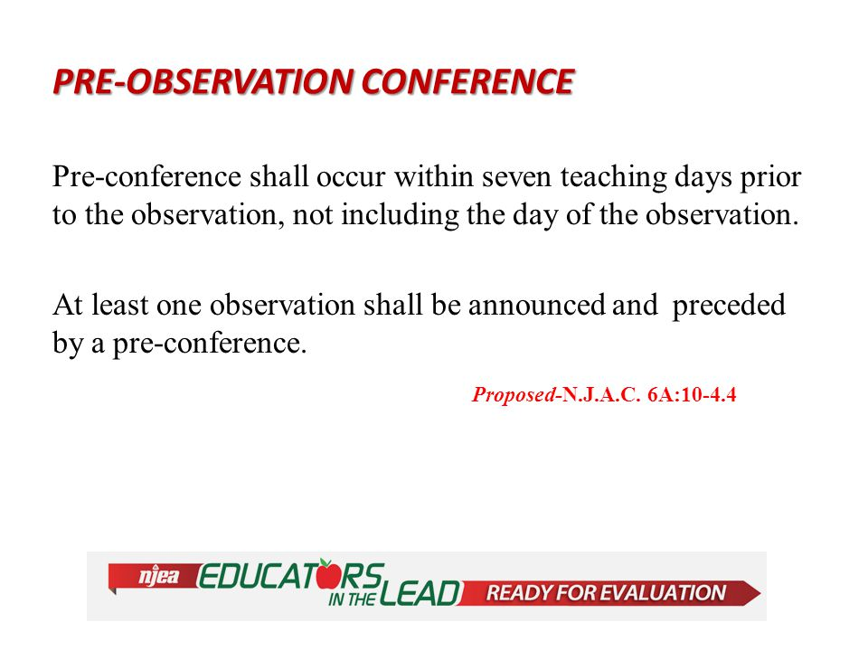 PRE-OBSERVATION CONFERENCE Pre-conference shall occur within seven teaching days prior to the observation, not including the day of the observation.