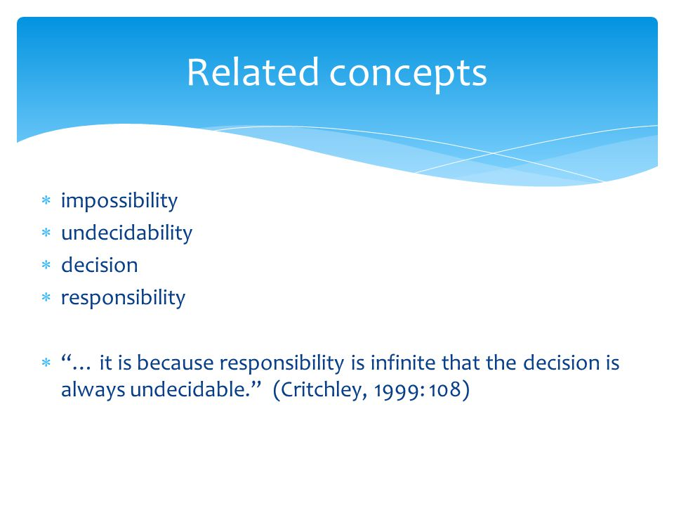 """ impossibility  undecidability  decision  responsibility  """"… it is because responsibility is infinite that the decision is always undecidable."""" ("""