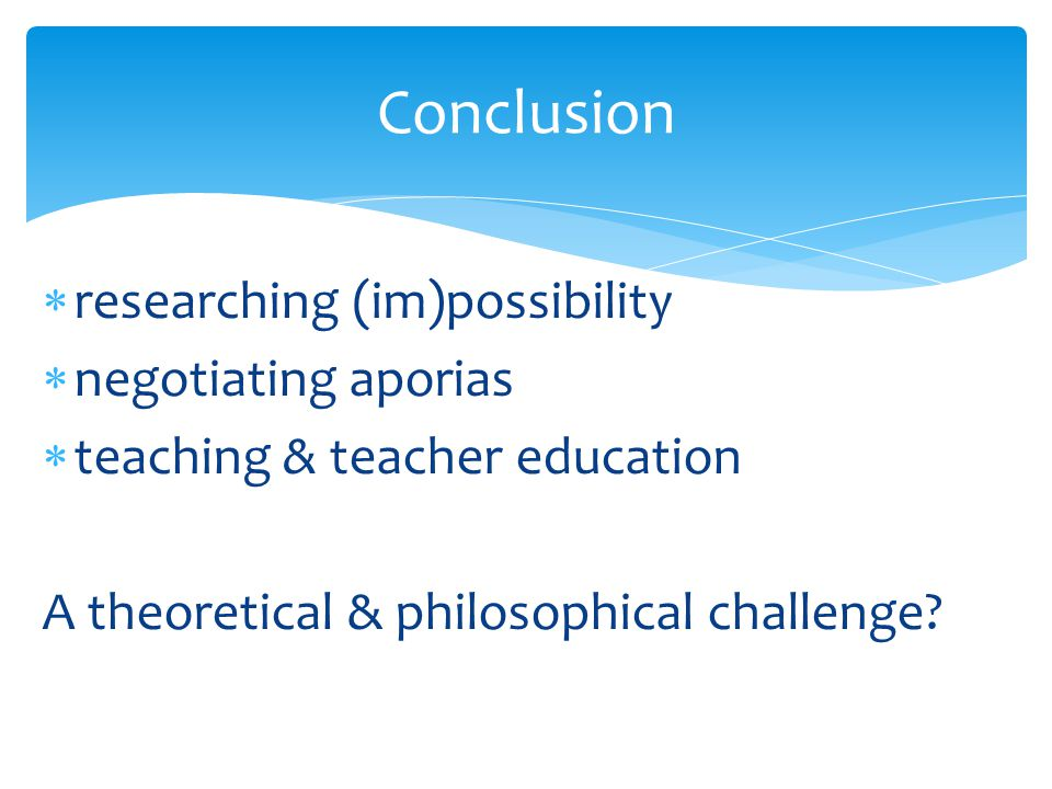  researching (im)possibility  negotiating aporias  teaching & teacher education A theoretical & philosophical challenge.