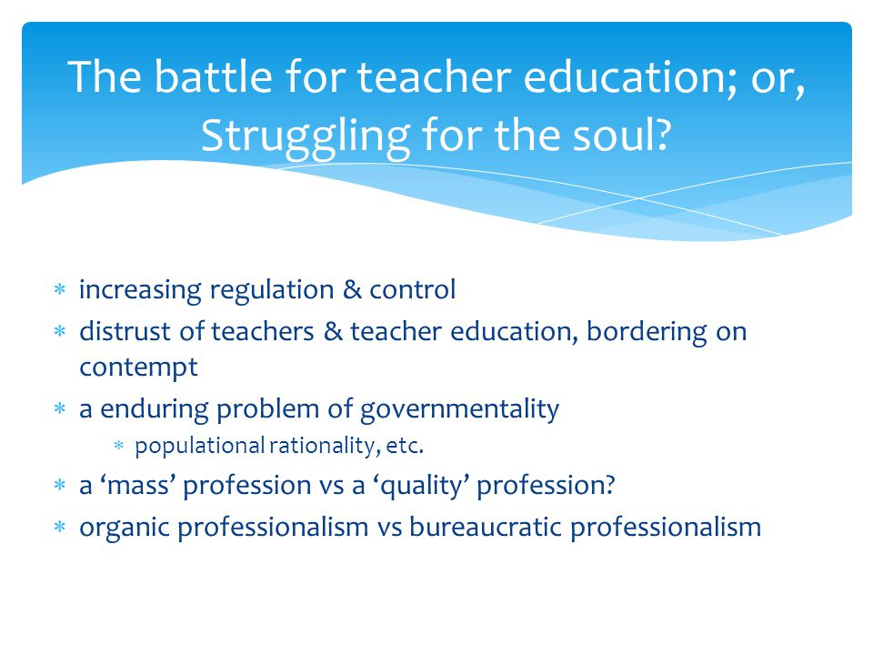  the 'subject' of teacher education  or rather, the body-subject  its very character – its soul…  i.e ethical/moral & intellectual formation  hence, a matter of ethical & political import Struggling for the soul of teacher education?