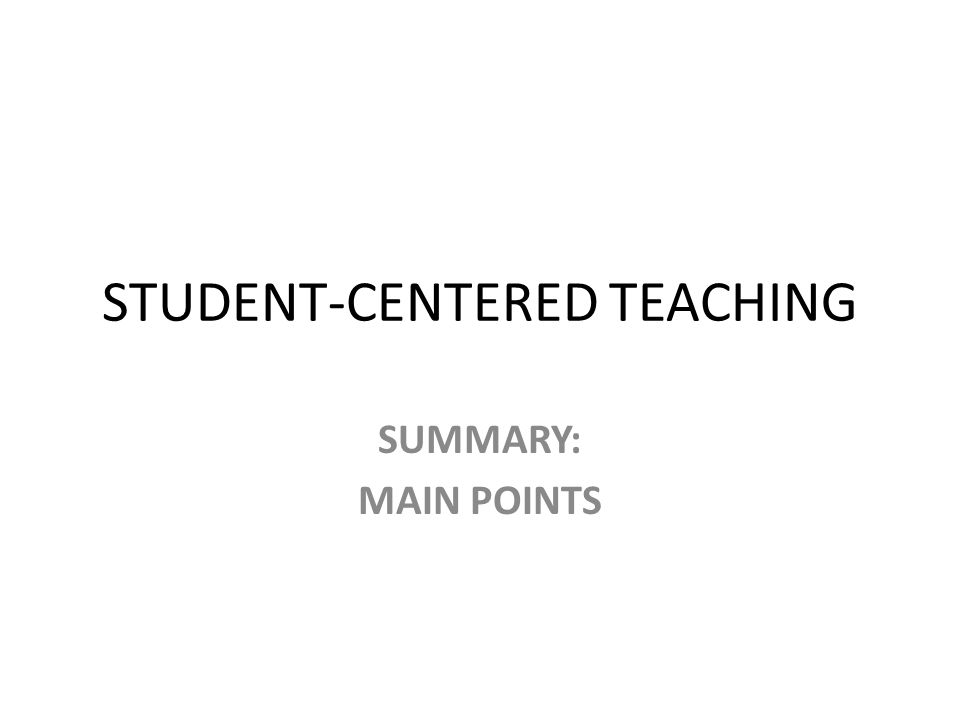 STUDENT-CENTERED TEACHING SUMMARY: MAIN POINTS