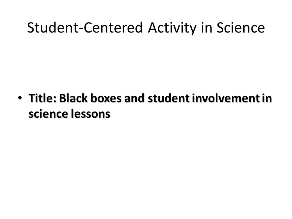 Student-Centered Activity in Science Title: Black boxes and student involvement in science lessons Title: Black boxes and student involvement in scien
