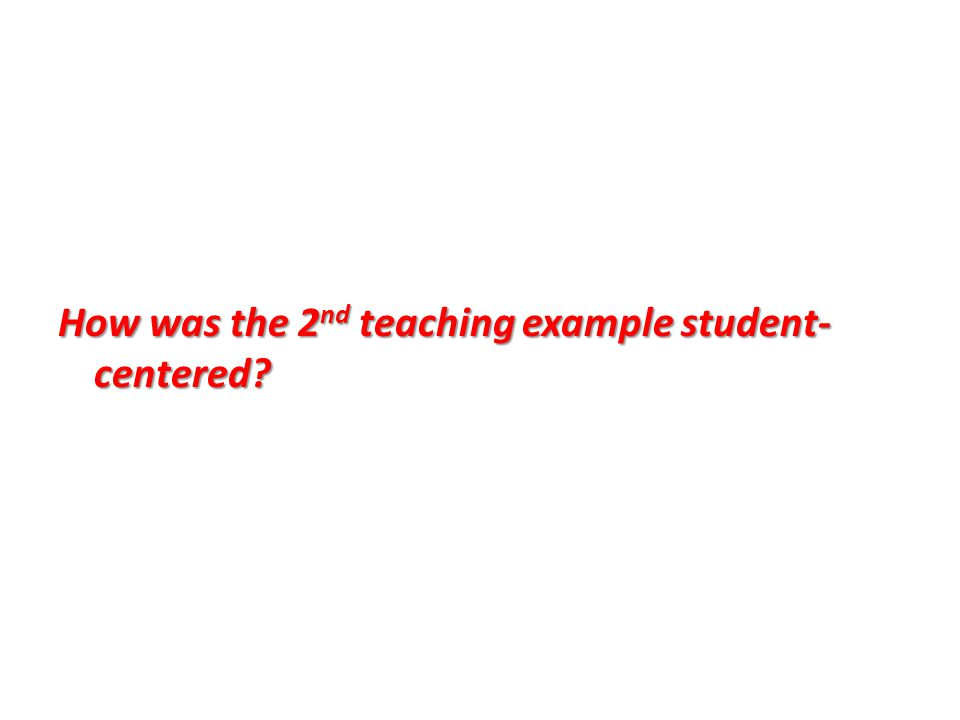 Student-centered teaching is: based on students experiences (both their past experiences and the experiences you, as the teacher, provide in class); designed so that teachers model for students how to arrive at an answer rather than simply giving answers to students; structured so that learning is a process of discovery (the teacher develops activities wherein the students themselves arrive at answers, e.g.