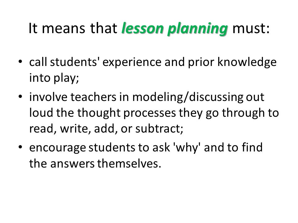 lesson planning It means that lesson planning must: call students' experience and prior knowledge into play; involve teachers in modeling/discussing o