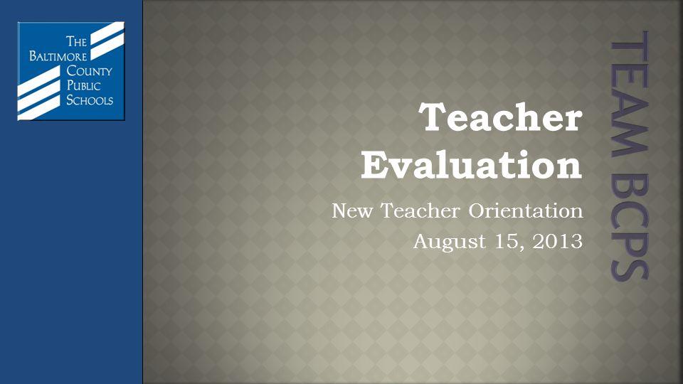 Teacher Evaluation New Teacher Orientation August 15, 2013