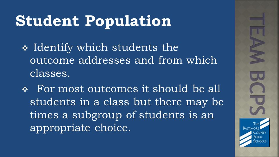 Student Population  Identify which students the outcome addresses and from which classes.