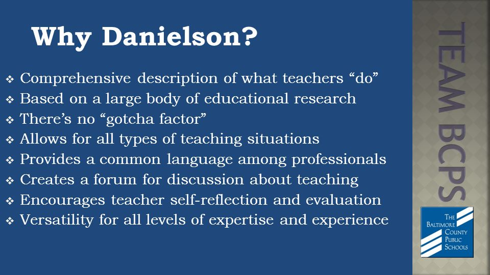 """Why Danielson?  Comprehensive description of what teachers """"do""""  Based on a large body of educational research  There's no """"gotcha factor""""  Allows"""