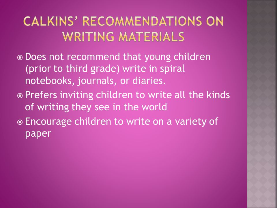 Does not recommend that young children (prior to third grade) write in spiral notebooks, journals, or diaries.