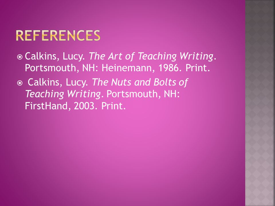  Calkins, Lucy. The Art of Teaching Writing. Portsmouth, NH: Heinemann, 1986.
