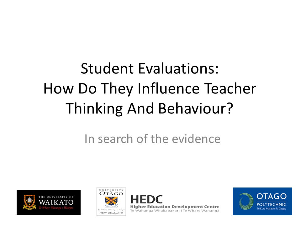 Student Evaluations: How Do They Influence Teacher Thinking And Behaviour.