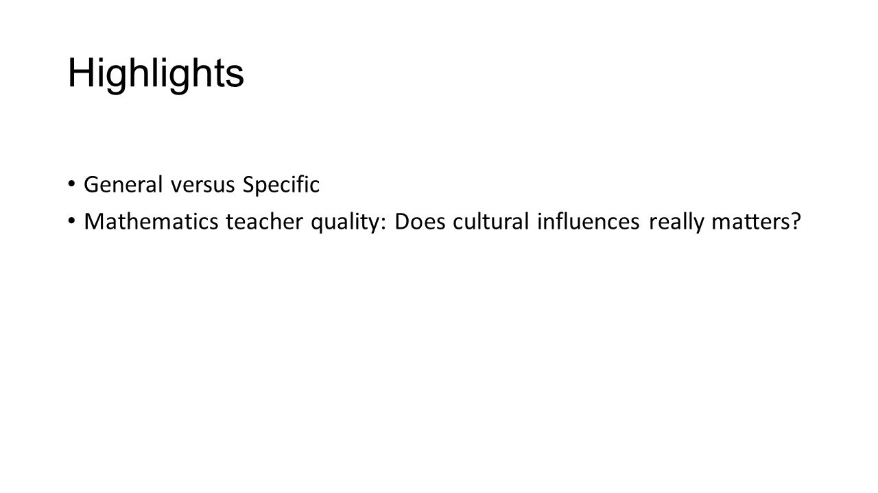 Highlights General versus Specific Mathematics teacher quality: Does cultural influences really matters