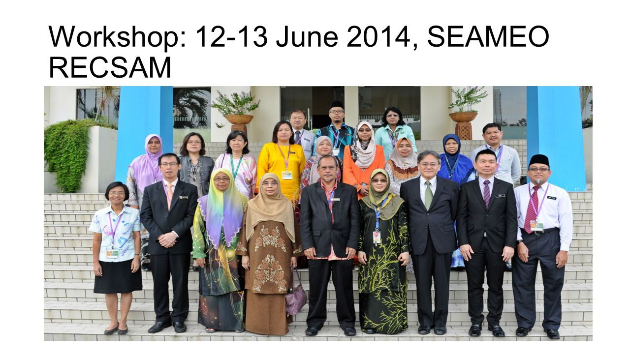 Workshop: 12-13 June 2014, SEAMEO RECSAM