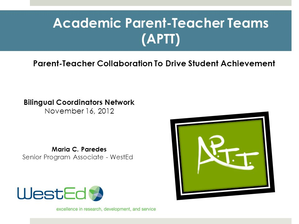 Today We Will:  Develop a collective understanding of effective family engagement  Look at supporting research  Learn about Academic Parent-Teacher Teams as a promising practice and its outcomes to date