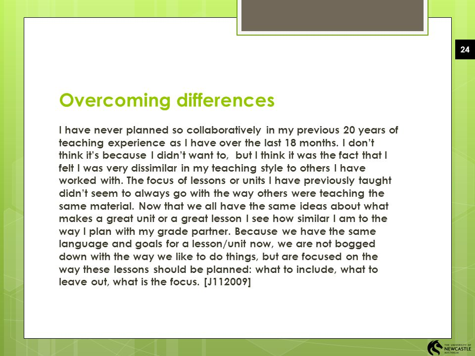 24 Overcoming differences I have never planned so collaboratively in my previous 20 years of teaching experience as I have over the last 18 months. I