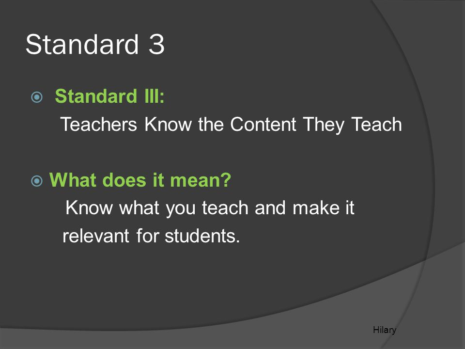 Standard 3  Standard III: Teachers Know the Content They Teach  What does it mean.