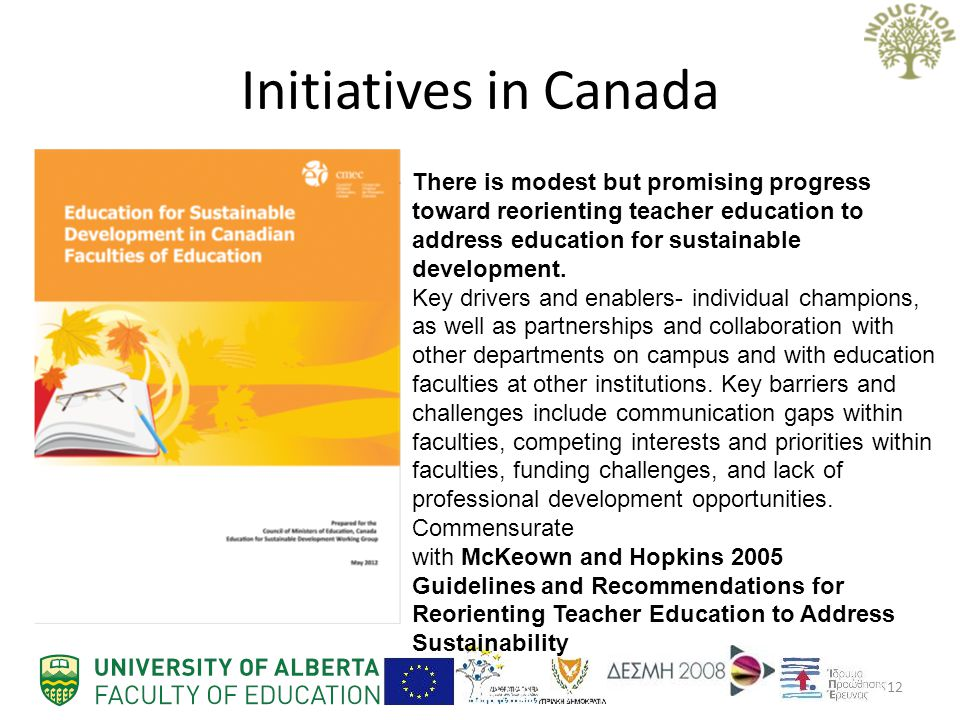 Initiatives in Canada 12 There is modest but promising progress toward reorienting teacher education to address education for sustainable development.