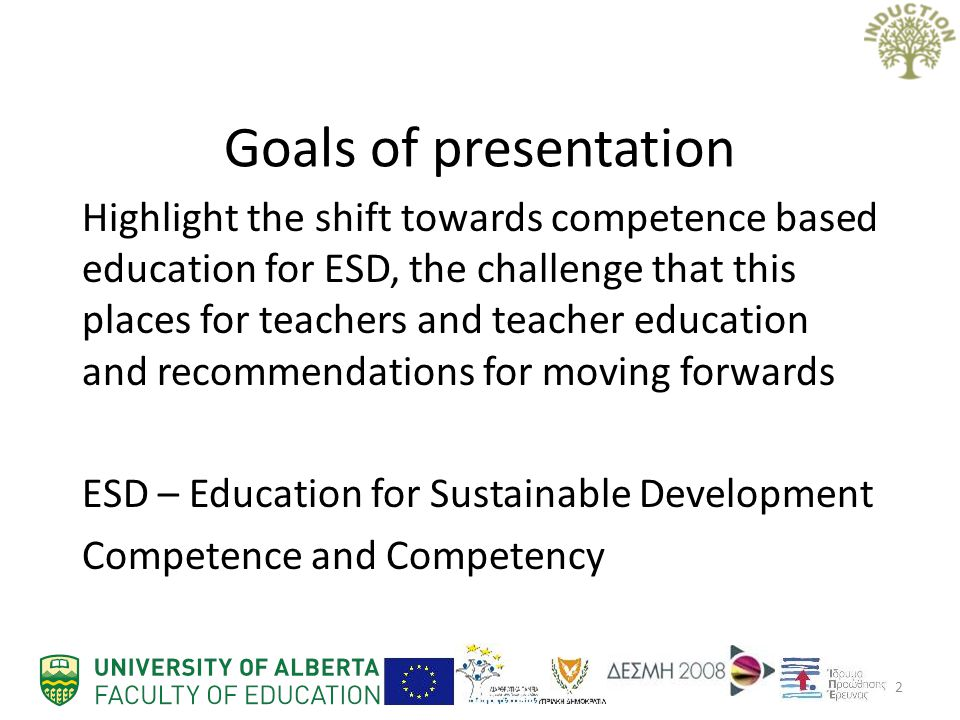 Goals of presentation Highlight the shift towards competence based education for ESD, the challenge that this places for teachers and teacher education and recommendations for moving forwards ESD – Education for Sustainable Development Competence and Competency 2