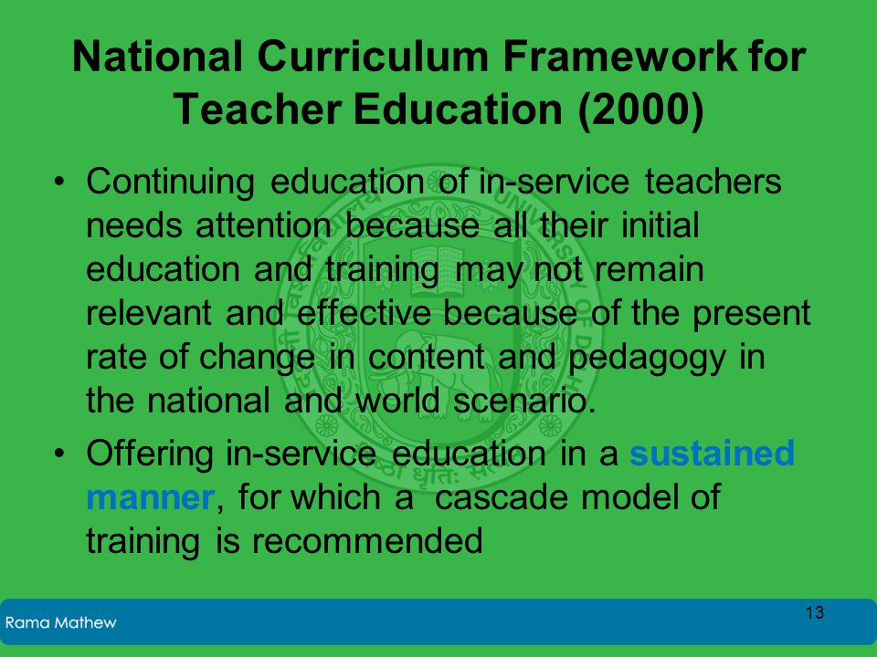 National Curriculum Framework for Teacher Education (2000) Continuing education of in-service teachers needs attention because all their initial educa