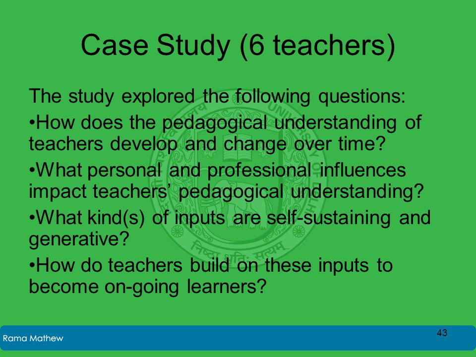 Case Study (6 teachers) The study explored the following questions: How does the pedagogical understanding of teachers develop and change over time? W