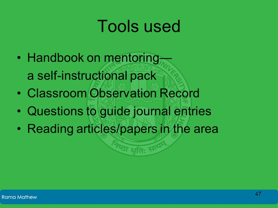 Tools used Handbook on mentoring— a self-instructional pack Classroom Observation Record Questions to guide journal entries Reading articles/papers in