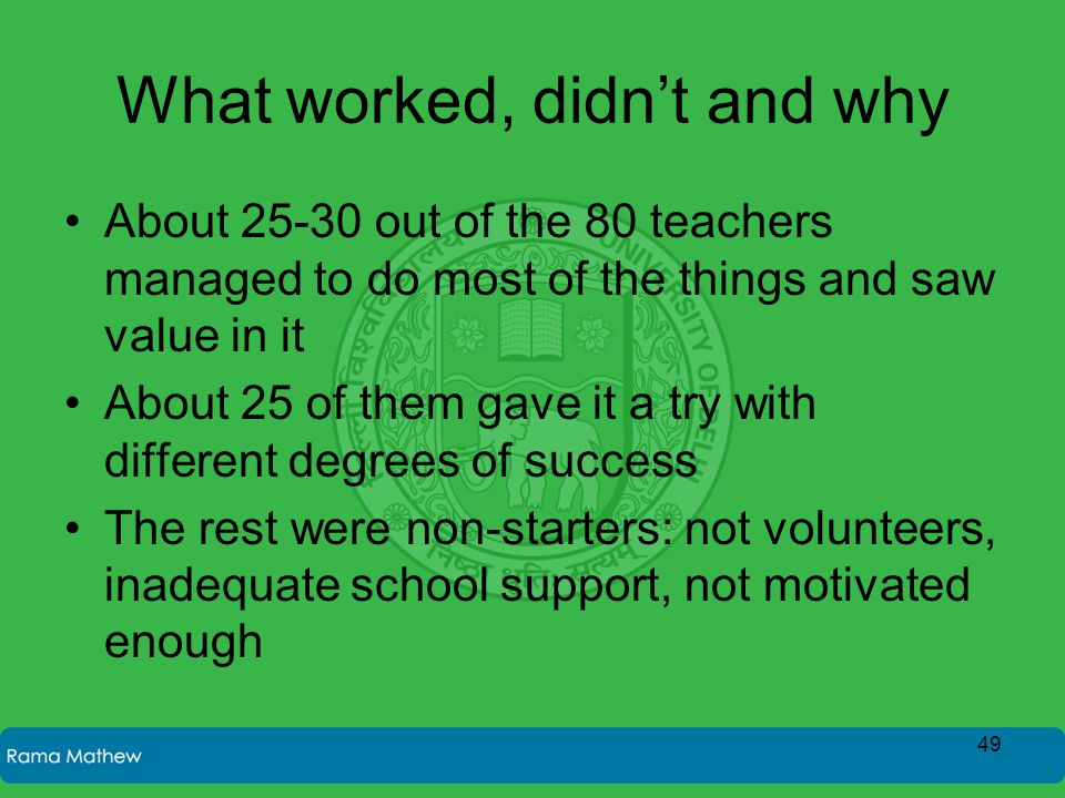 What worked, didn't and why About 25-30 out of the 80 teachers managed to do most of the things and saw value in it About 25 of them gave it a try wit