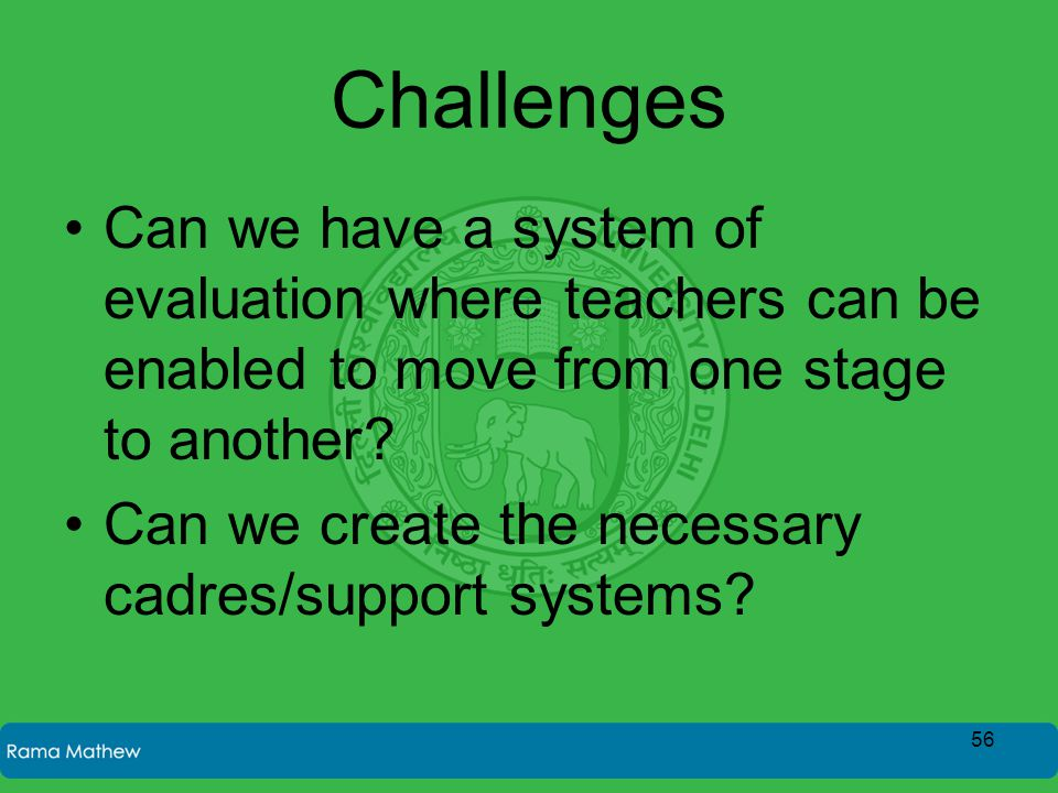 Challenges Can we have a system of evaluation where teachers can be enabled to move from one stage to another.