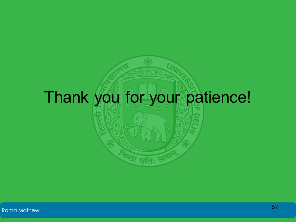 Thank you for your patience! 57