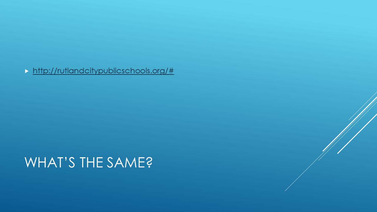WHAT'S THE SAME?  http://rutlandcitypublicschools.org/# http://rutlandcitypublicschools.org/#