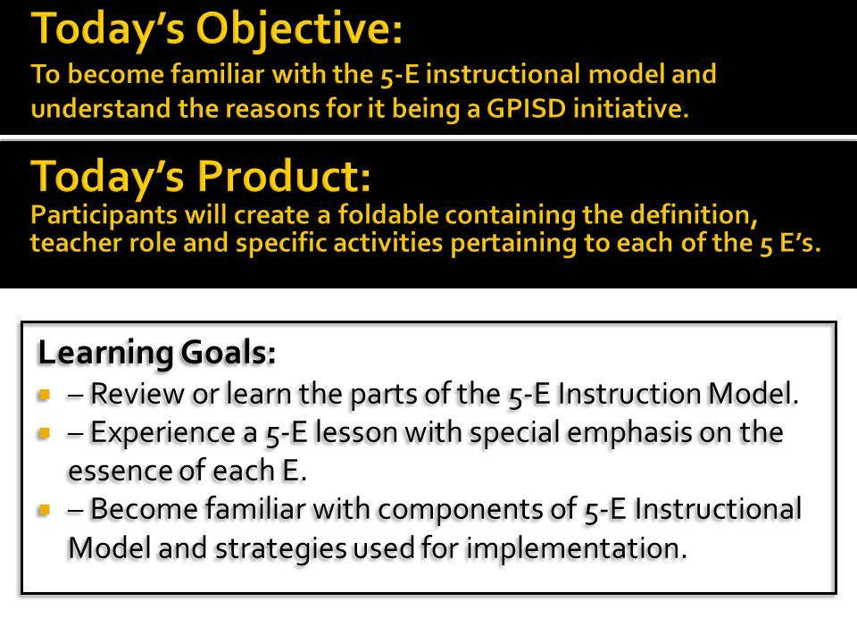 Learning Goals:  – Review or learn the parts of the 5-E Instruction Model.  – Experience a 5-E lesson with special emphasis on the essence of each E