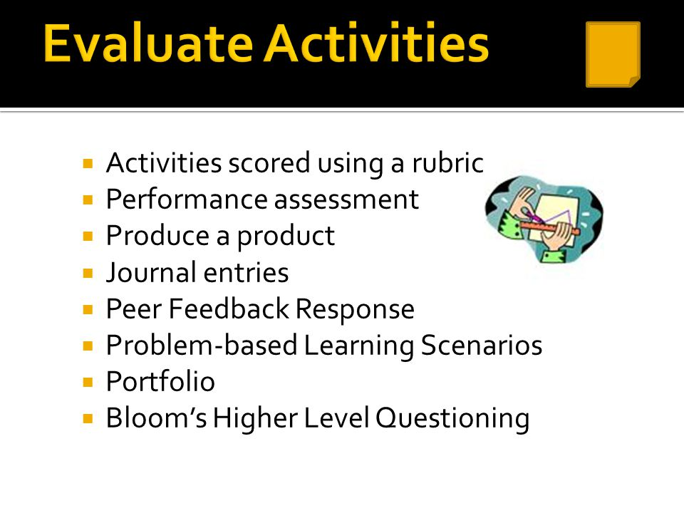  Activities scored using a rubric  Performance assessment  Produce a product  Journal entries  Peer Feedback Response  Problem-based Learning Sc