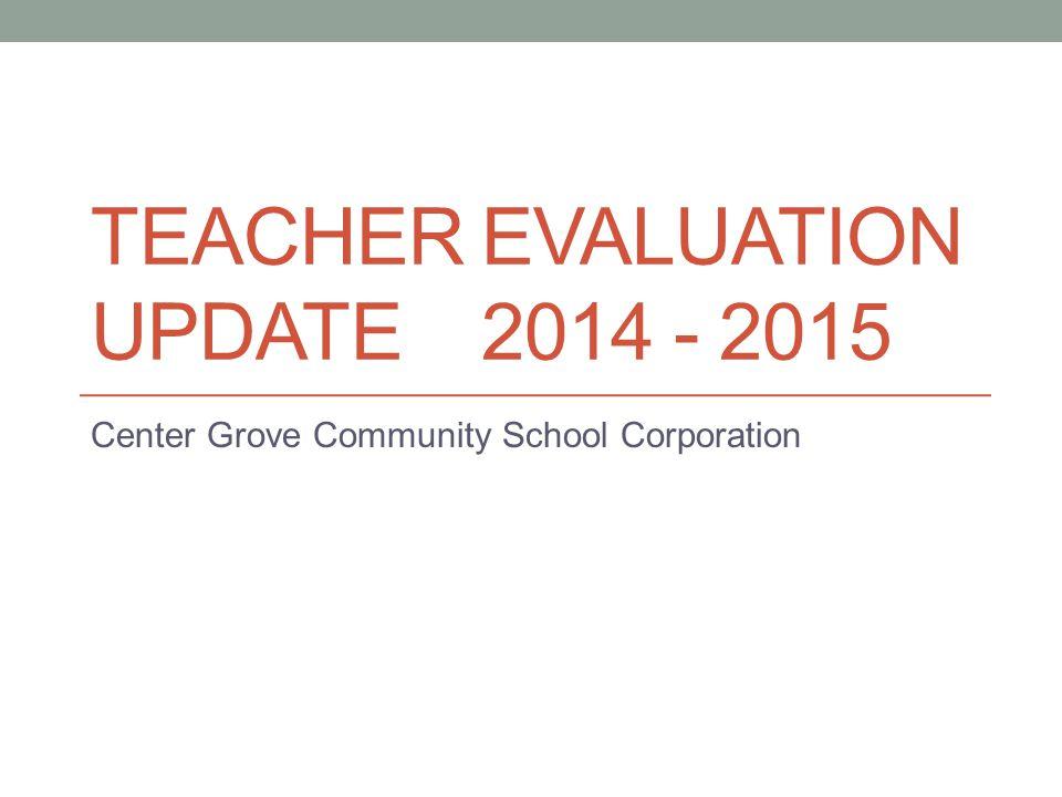 TEACHER EVALUATION UPDATE 2014 - 2015 Center Grove Community School Corporation