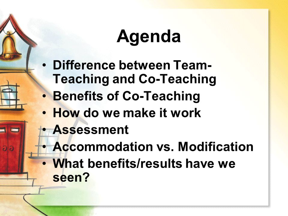 Agenda Difference between Team- Teaching and Co-Teaching Benefits of Co-Teaching How do we make it work Assessment Accommodation vs. Modification What