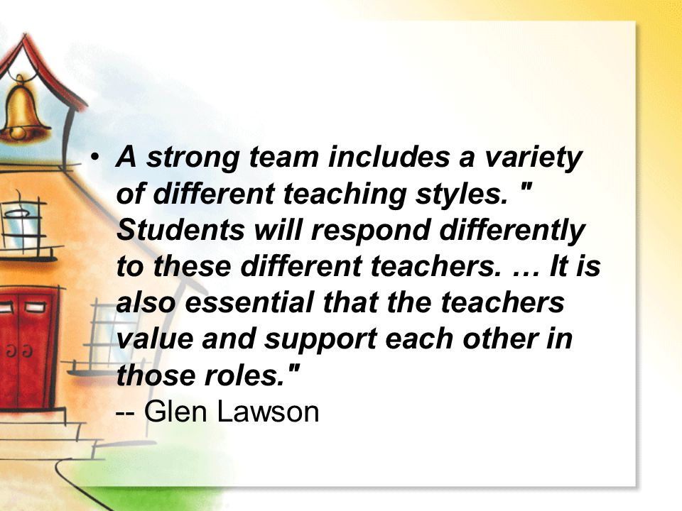 A strong team includes a variety of different teaching styles.