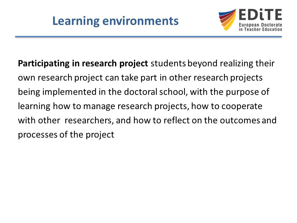 Learning environments Participating in research project students beyond realizing their own research project can take part in other research projects