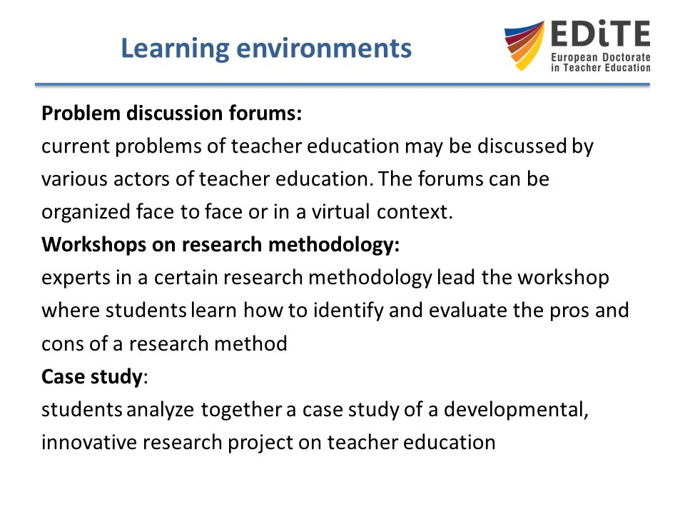 Learning environments Problem discussion forums: current problems of teacher education may be discussed by various actors of teacher education. The fo