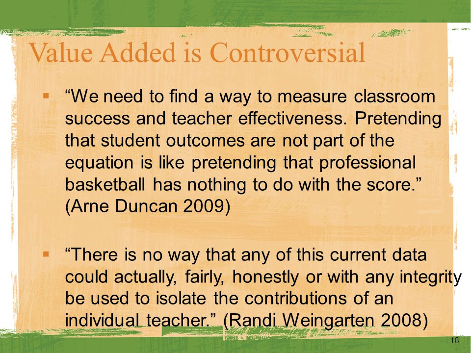 Value Added is Controversial  We need to find a way to measure classroom success and teacher effectiveness.