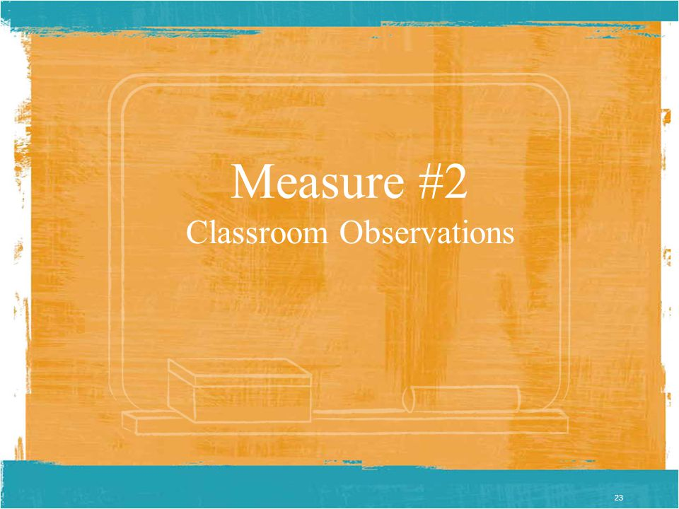 23 Measure #2 Classroom Observations