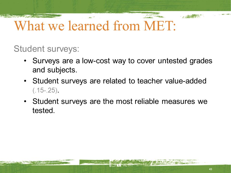 What we learned from MET: Student surveys: Surveys are a low-cost way to cover untested grades and subjects.