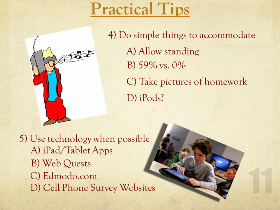 Practical Tips 11 4) Do simple things to accommodate A) Allow standing B) 59% vs.