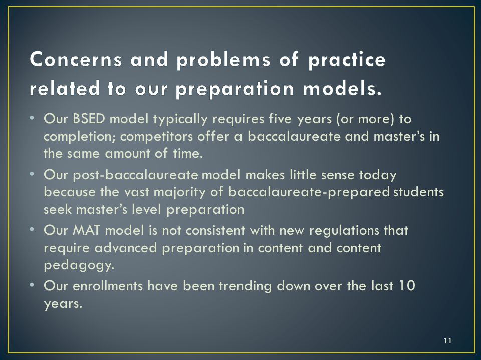 Our BSED model typically requires five years (or more) to completion; competitors offer a baccalaureate and master's in the same amount of time.