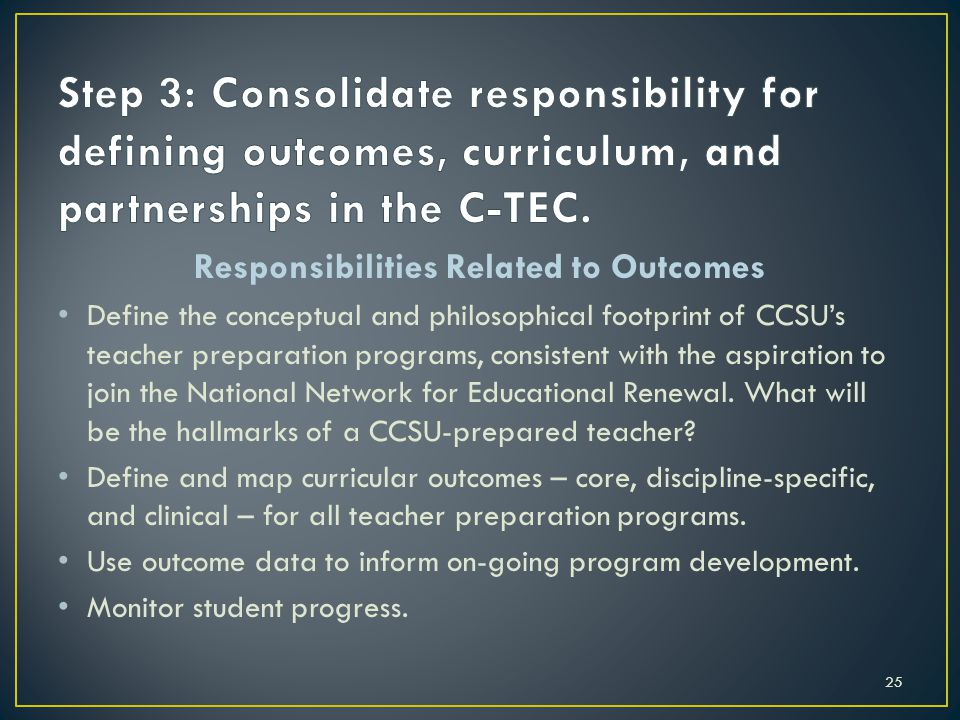 Responsibilities Related to Outcomes Define the conceptual and philosophical footprint of CCSU's teacher preparation programs, consistent with the aspiration to join the National Network for Educational Renewal.
