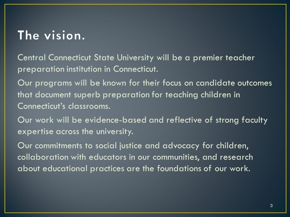 Central Connecticut State University will be a premier teacher preparation institution in Connecticut.