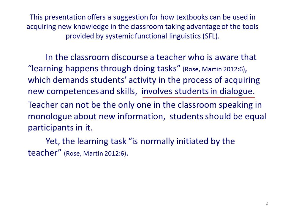 2 This presentation offers a suggestion for how textbooks can be used in acquiring new knowledge in the classroom taking advantage of the tools provided by systemic functional linguistics (SFL).